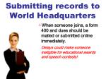 submitting records to world headquarters
