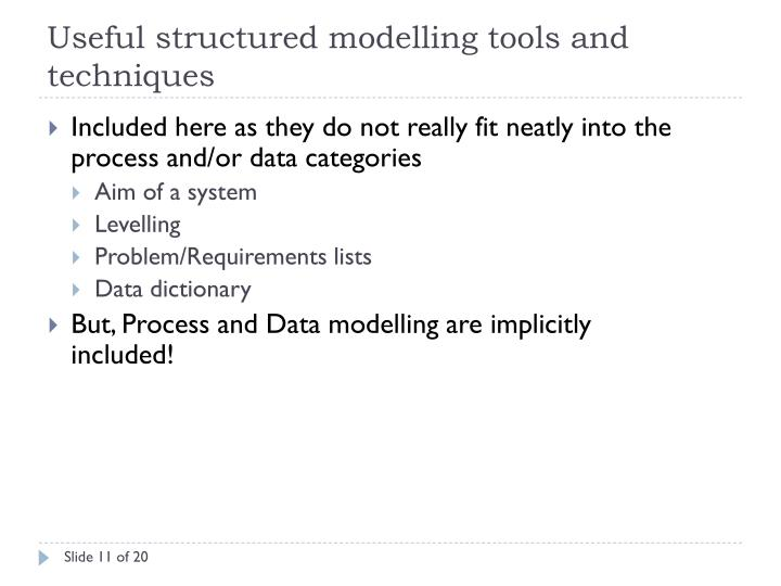 Useful structured modelling tools and techniques