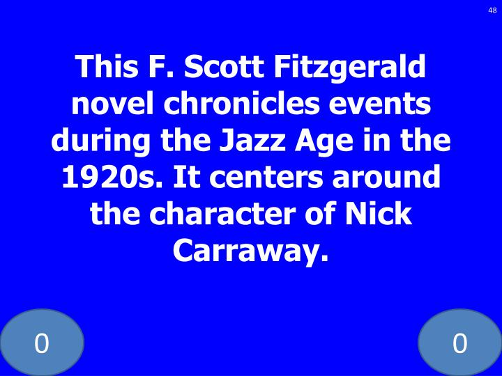 This F. Scott Fitzgerald novel chronicles events during the Jazz Age in the 1920s. It centers around the character of Nick Carraway.