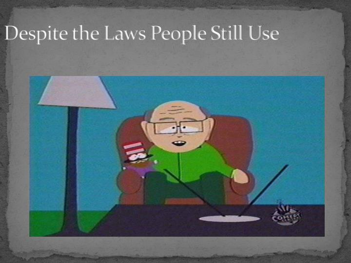 Despite the Laws People Still Use