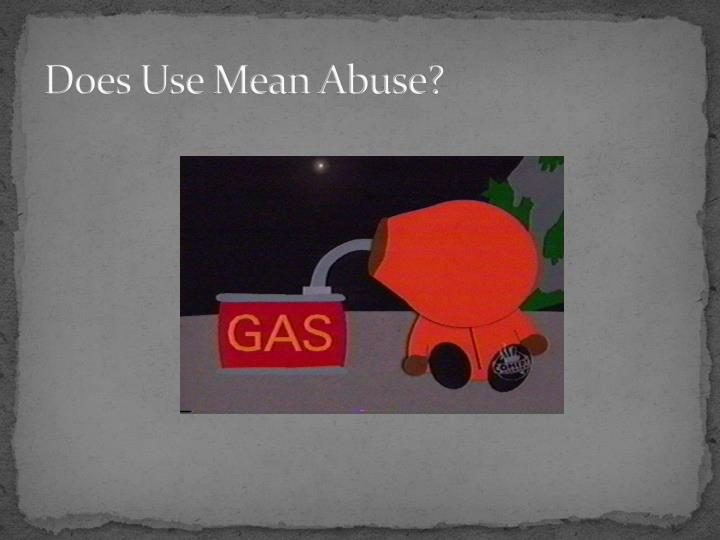 Does Use Mean Abuse?