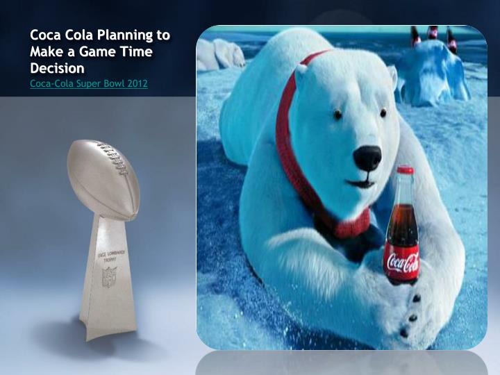 Coca Cola Planning to Make a Game Time Decision