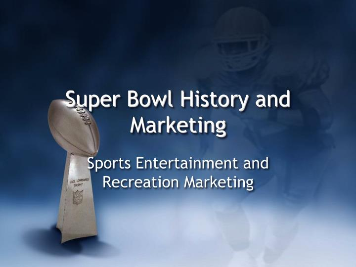 Super bowl history and marketing