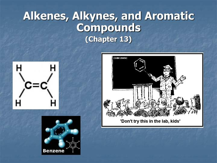Alkenes alkynes and aromatic compounds chapter 13