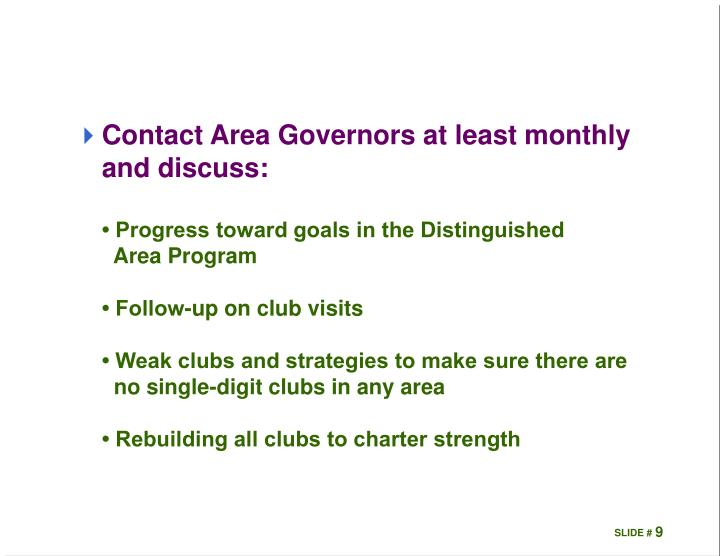 Contact Area Governors at least monthly and discuss: