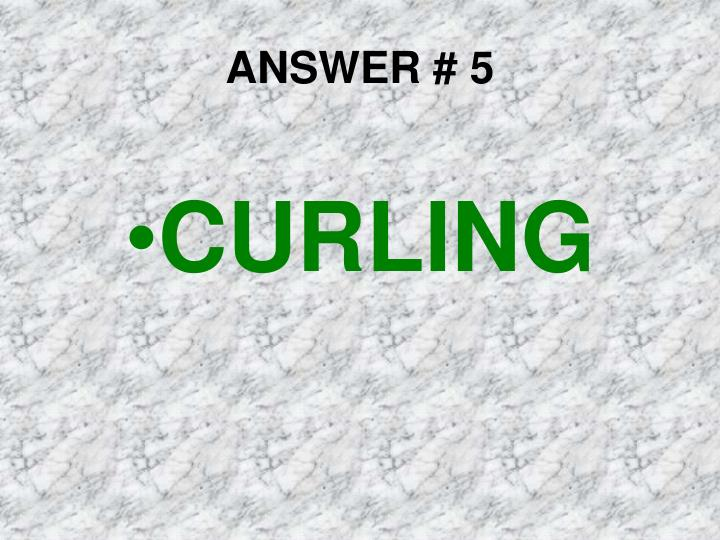 ANSWER # 5