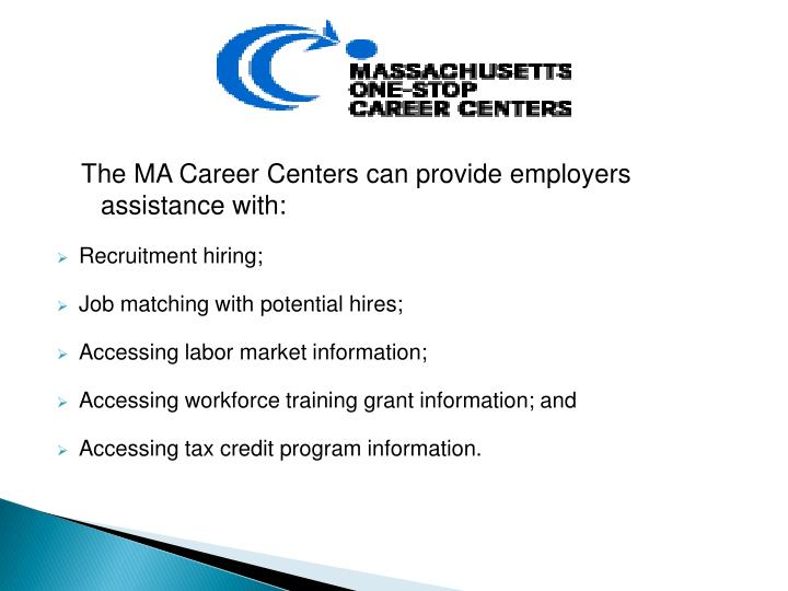 The MA Career Centers can provide employers assistance with: