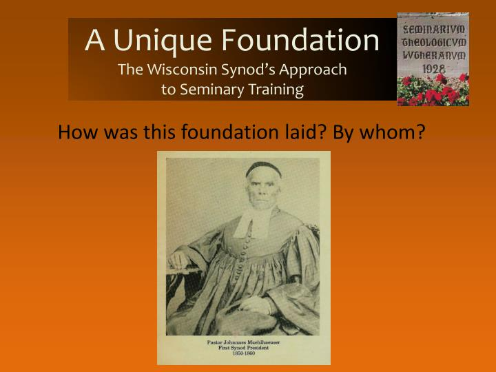 A unique foundation the wisconsin synod s approach to seminary training2