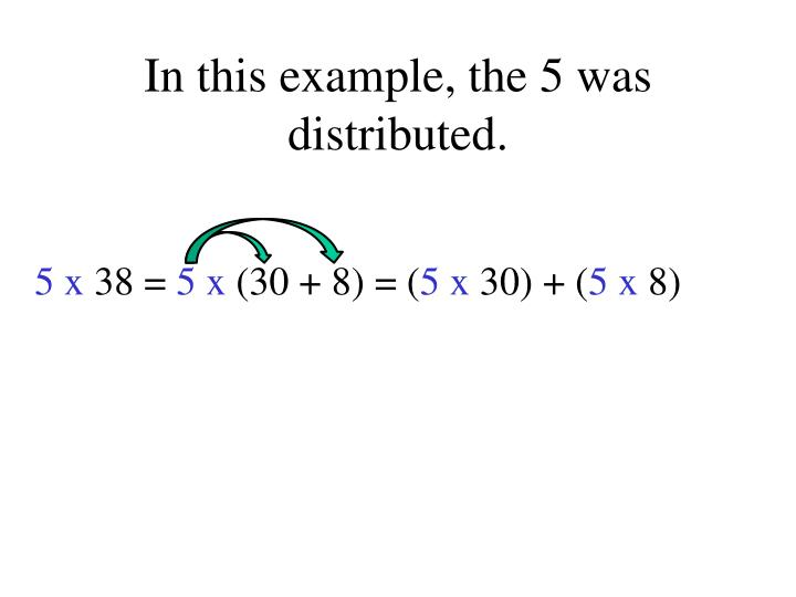 In this example, the 5 was distributed.