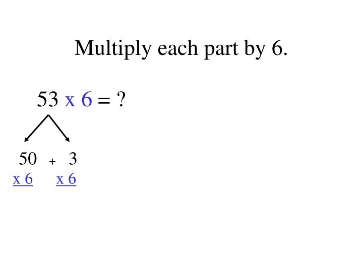 Multiply each part by 6.