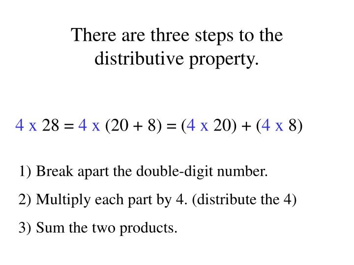 There are three steps to the distributive property.