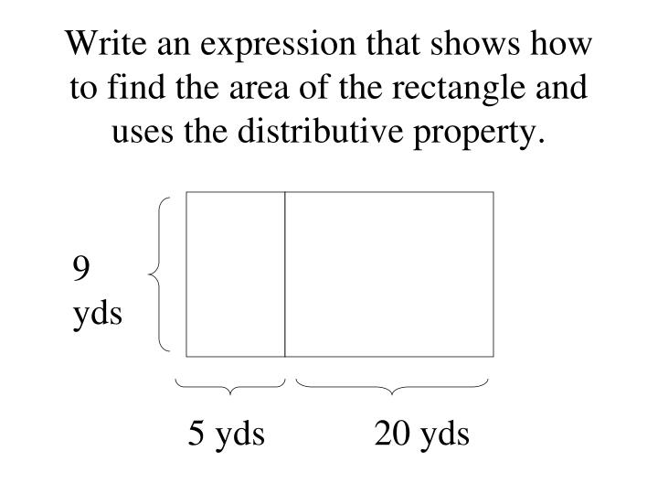 Write an expression that shows how to find the area of the rectangle and uses the distributive property.