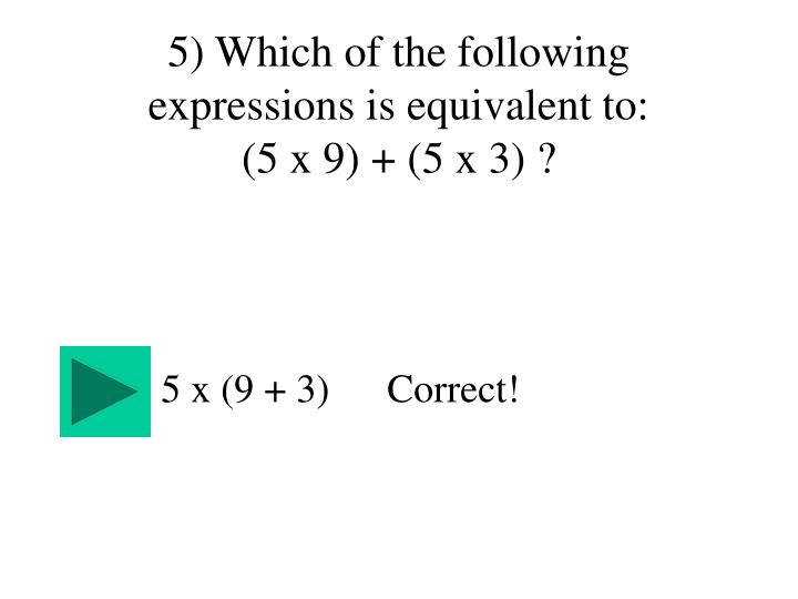 5) Which of the following expressions is equivalent to: