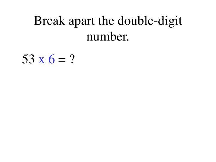 Break apart the double-digit number.