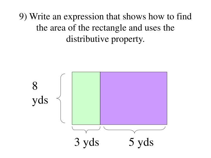 9) Write an expression that shows how to find the area of the rectangle and uses the distributive property.