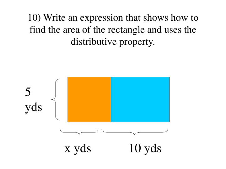 10) Write an expression that shows how to find the area of the rectangle and uses the distributive property.
