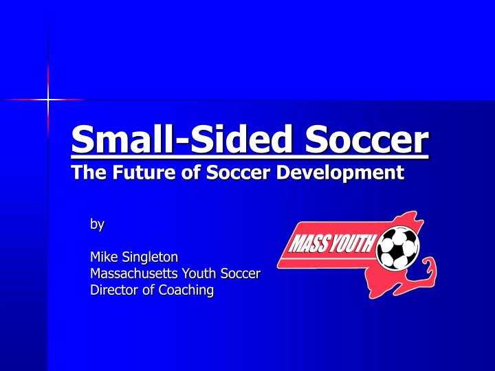small sided soccer the future of soccer development n.