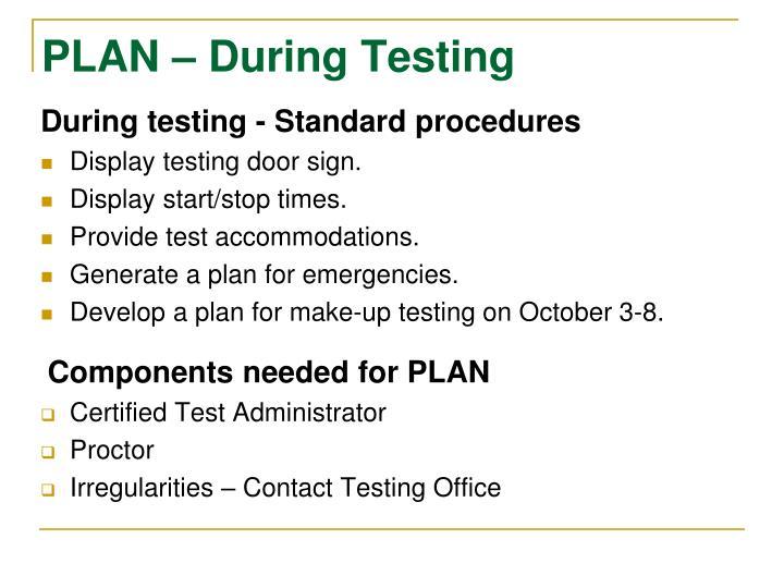 PLAN – During Testing