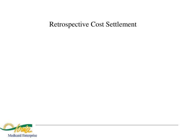 Retrospective Cost Settlement