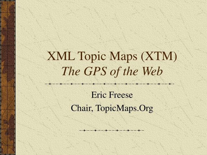 Xml topic maps xtm the gps of the web