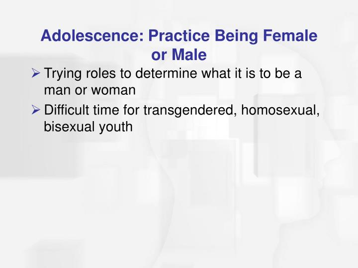 Adolescence: Practice Being Female or Male