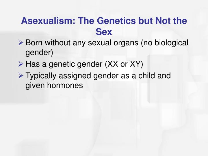 Asexualism: The Genetics but Not the Sex