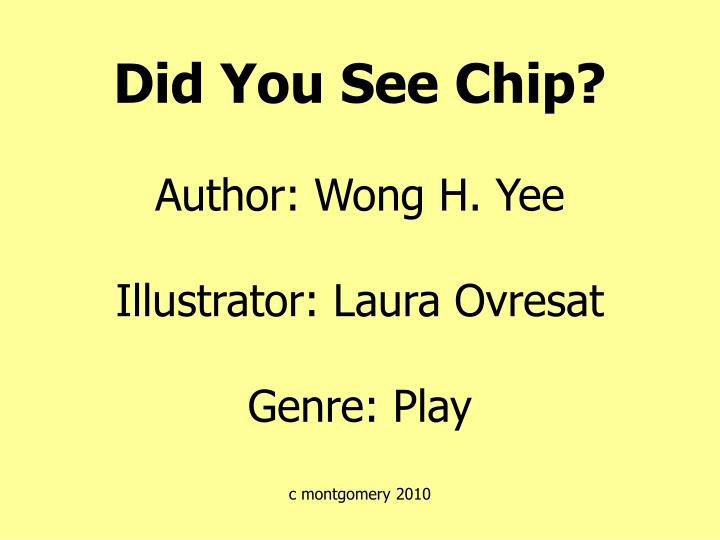 did you see chip author wong h yee illustrator laura ovresat genre play c montgomery 2010 n.