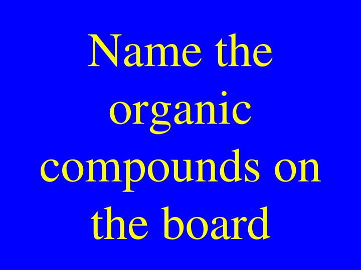 Name the organic compounds on the board