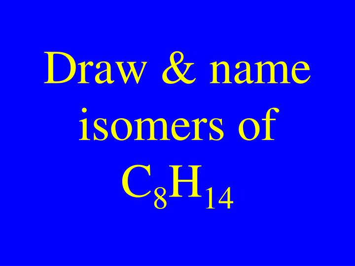 Draw & name isomers of C