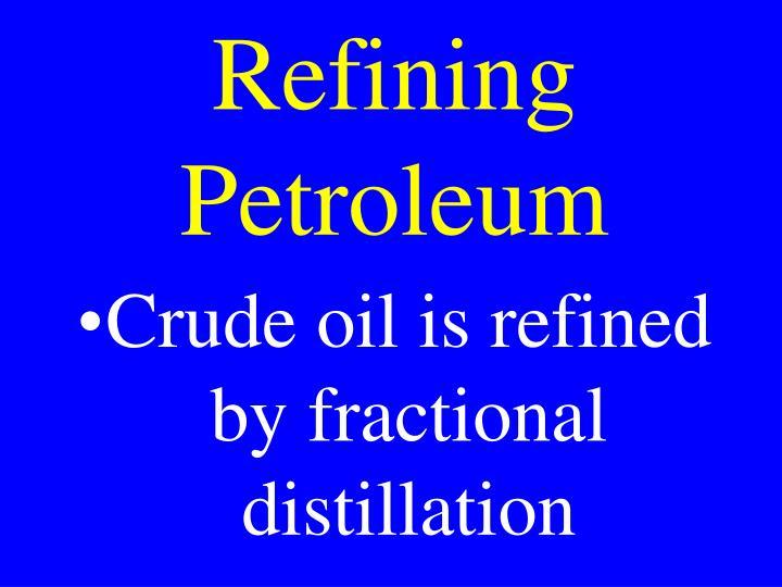 Refining Petroleum