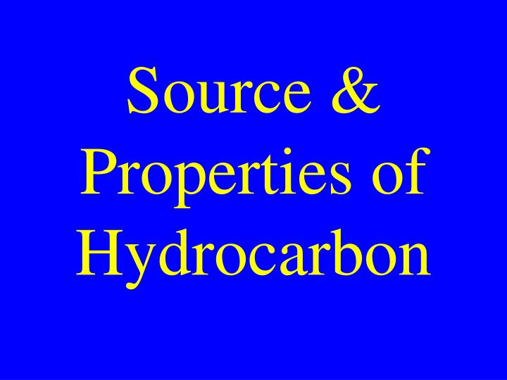 Source & Properties of Hydrocarbon