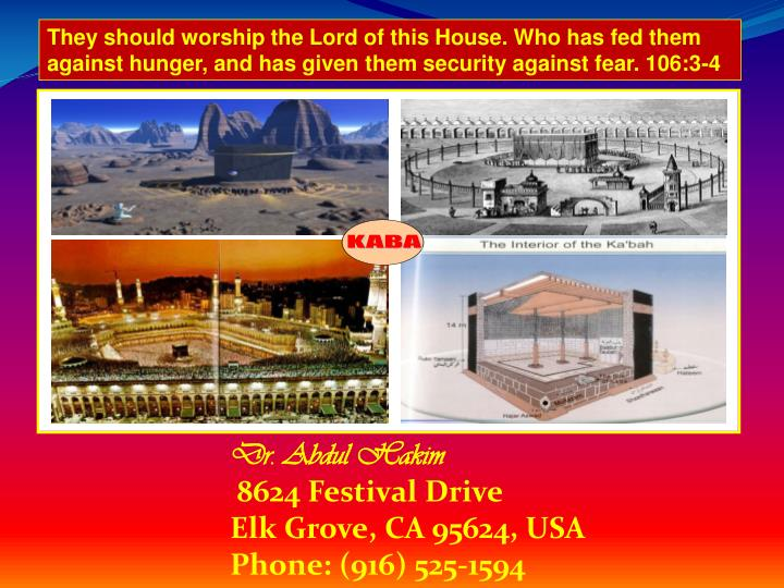 They should worship the Lord of this House. Who has fed them
