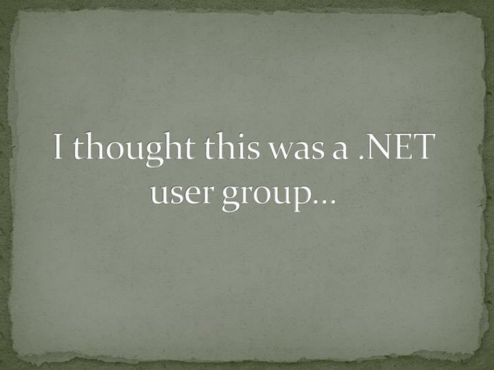 I thought this was a net user group