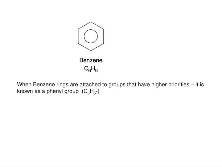 When Benzene rings are attached to groups that have higher priorities – it is