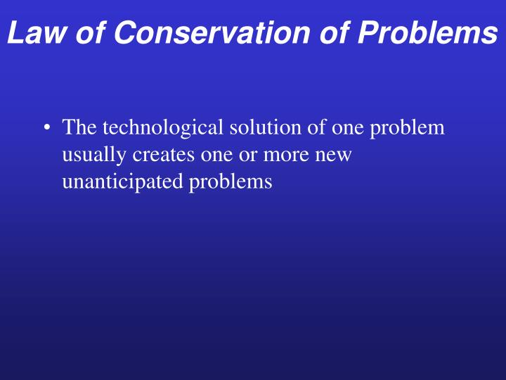 Law of Conservation of Problems