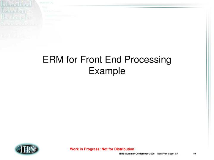 ERM for Front End Processing