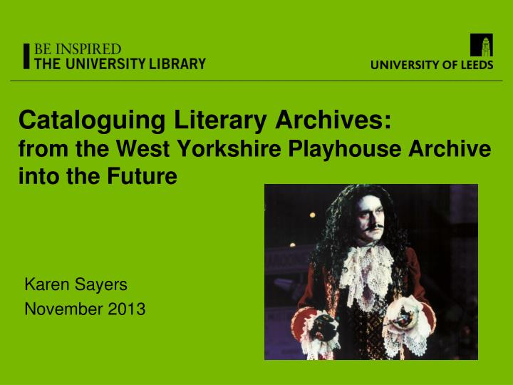 Cataloguing literary archives from the west yorkshire playhouse archive into the future