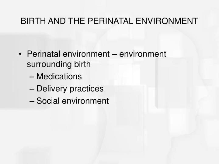 BIRTH AND THE PERINATAL ENVIRONMENT