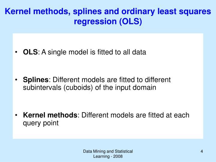 Kernel methods, splines and ordinary least squares regression (OLS)