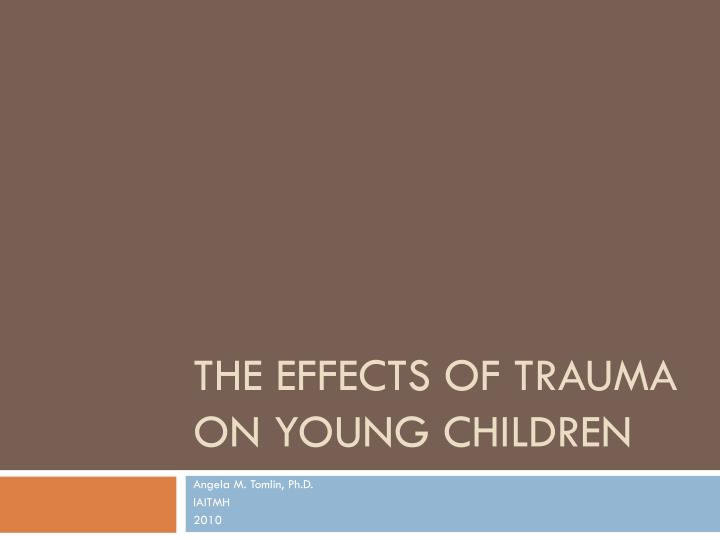 the effects of trauma on young children n.