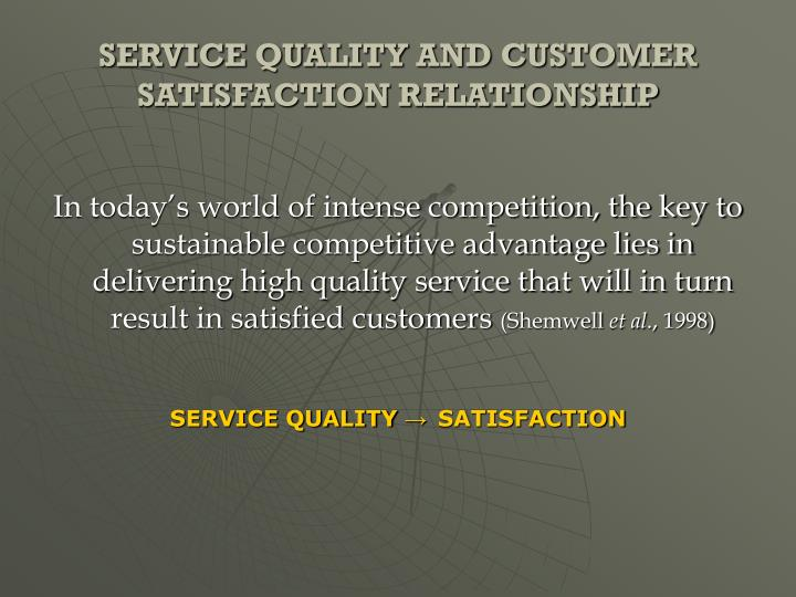 SERVICE QUALITY AND CUSTOMER SATISFACTION RELATIONSHIP