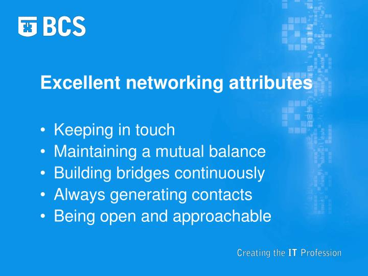 Excellent networking attributes