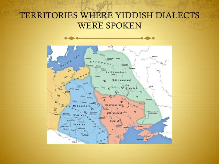 TERRITORIES WHERE YIDDISH DIALECTS WERE SPOKEN