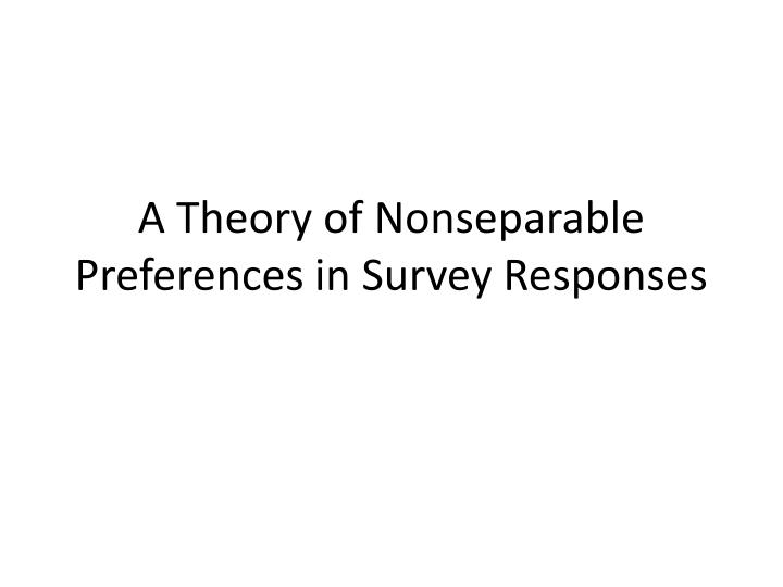A Theory of Nonseparable Preferences in Survey Responses