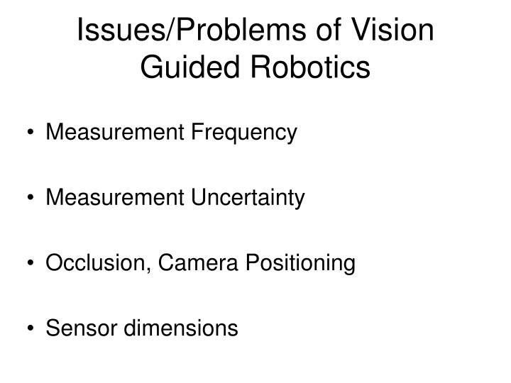 Issues/Problems of Vision Guided Robotics