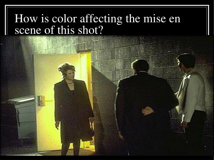 How is color affecting the mise en scene of this shot?