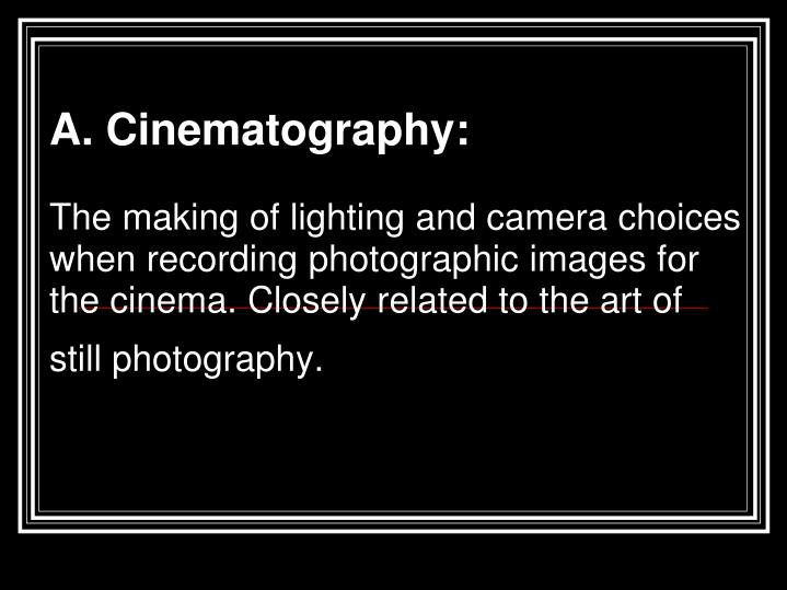 A. Cinematography: