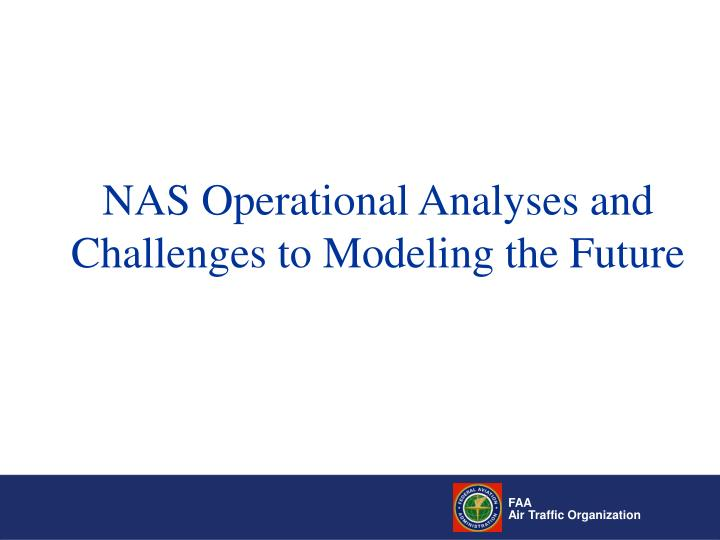 Nas operational analyses and challenges to modeling the future