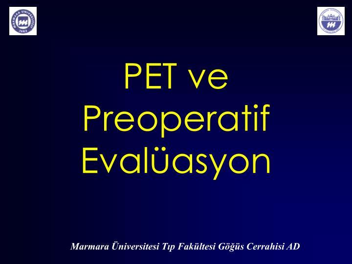 Pet ve preoperatif eval asyon