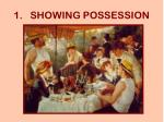 1 showing possession